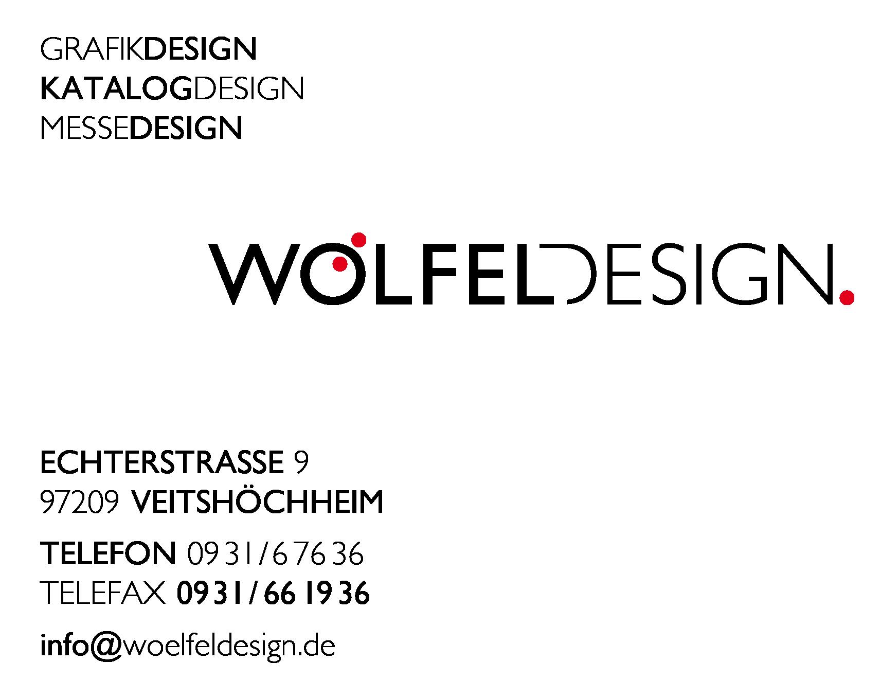 Wölfel Design – Grafikdesign, Katalogdesign, Messedesign – Echterstraße 9, 97209 Veitshöchheim, Telefon 0931 / 67636, Telefax 0931 / 661936, info@woelfeldesign.de